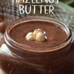 Homemade chocolate hazelnut butter in a mason jar.